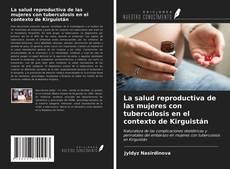 Bookcover of La salud reproductiva de las mujeres con tuberculosis en el contexto de Kirguistán