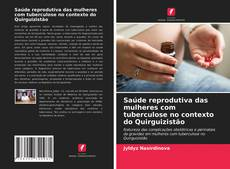 Capa do livro de Saúde reprodutiva das mulheres com tuberculose no contexto do Quirguizistão
