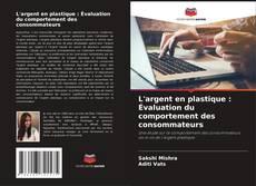 Bookcover of L'argent en plastique : Évaluation du comportement des consommateurs