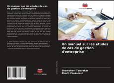 Обложка Un manuel sur les études de cas de gestion d'entreprise