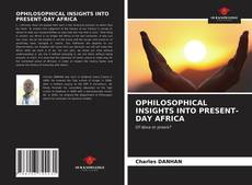 Bookcover of OPHILOSOPHICAL INSIGHTS INTO PRESENT-DAY AFRICA
