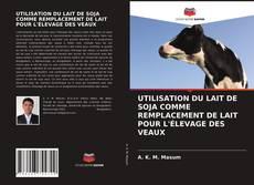 Bookcover of UTILISATION DU LAIT DE SOJA COMME REMPLACEMENT DE LAIT POUR L'ÉLEVAGE DES VEAUX