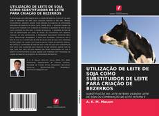 Bookcover of UTILIZAÇÃO DE LEITE DE SOJA COMO SUBSTITUIDOR DE LEITE PARA CRIAÇÃO DE BEZERROS
