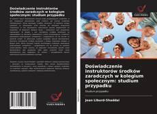 Capa do livro de Doświadczenie instruktorów środków zaradczych w kolegium społecznym: studium przypadku