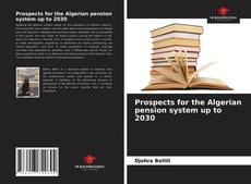 Bookcover of Prospects for the Algerian pension system up to 2030