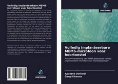 Bookcover of Volledig implanteerbare MEMS-microfoon voor hoortoestel