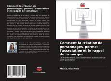Bookcover of Comment la création de personnages, permet l'association et le rappel de la marque