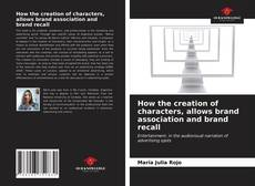 Bookcover of How the creation of characters, allows brand association and brand recall
