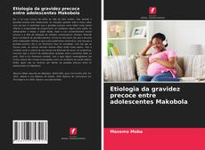 Buchcover von Etiologia da gravidez precoce entre adolescentes Makobola
