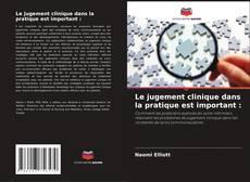 Bookcover of Le jugement clinique dans la pratique est important :