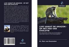 Bookcover of LIVE VANUIT DE AMAZON - OP HET PAD VAN EVOLUTIE