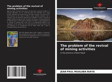 Bookcover of The problem of the revival of mining activities