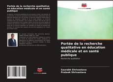 Bookcover of Portée de la recherche qualitative en éducation médicale et en santé publique