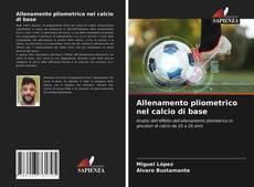 Обложка Allenamento pliometrico nel calcio di base