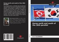 Bookcover of Korea north and south of the 38th parallel