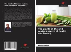 Bookcover of The plants of the arid regions source of health and beauty
