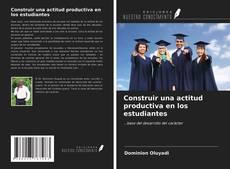 Bookcover of Construir una actitud productiva en los estudiantes
