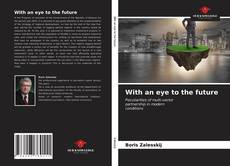 Bookcover of With an eye to the future