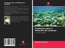 Bookcover of Fundação para a Reforma do Carácter