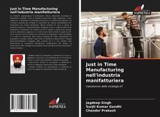 Copertina di Just in Time Manufacturing nell'industria manifatturiera