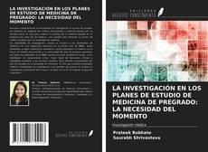 Copertina di LA INVESTIGACIÓN EN LOS PLANES DE ESTUDIO DE MEDICINA DE PREGRADO: LA NECESIDAD DEL MOMENTO