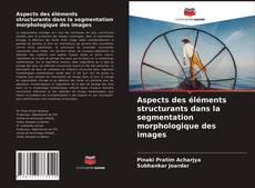 Обложка Aspects des éléments structurants dans la segmentation morphologique des images