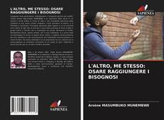 Bookcover of L'ALTRO, ME STESSO: OSARE RAGGIUNGERE I BISOGNOSI