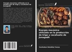 Portada del libro de Energía mecánica utilizada en la producción de trigo y cacahuete de Junagadh