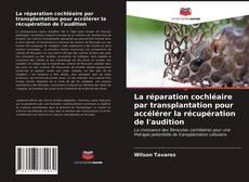 Обложка La réparation cochléaire par transplantation pour accélérer la récupération de l'audition