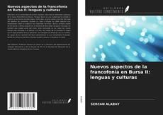 Bookcover of Nuevos aspectos de la francofonía en Bursa II: lenguas y culturas