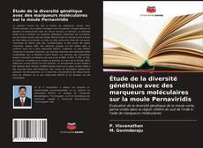 Étude de la diversité génétique avec des marqueurs moléculaires sur la moule Pernaviridis kitap kapağı