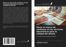 Bookcover of Hacia un marco de confianza en los servicios electrónicos para la calidad del diseño