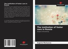 Bookcover of The institution of foster care in Russia
