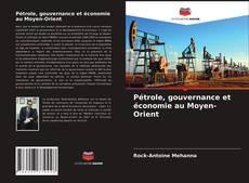 Bookcover of Pétrole, gouvernance et économie au Moyen-Orient