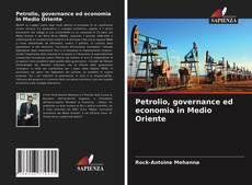 Bookcover of Petrolio, governance ed economia in Medio Oriente