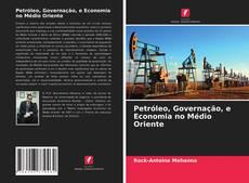 Bookcover of Petróleo, Governação, e Economia no Médio Oriente