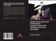 Обложка Adolescents dans les institutions : Constructions des relations et de la sexualité