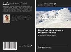 Bookcover of Desafíos para ganar y retener clientes