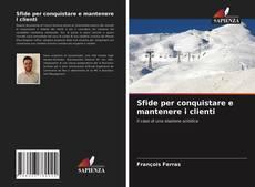 Bookcover of Sfide per conquistare e mantenere i clienti