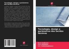 Bookcover of Tecnologia, design e parâmetros dos tecidos técnicos
