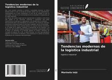 Portada del libro de Tendencias modernas de la logística industrial