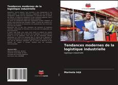 Portada del libro de Tendances modernes de la logistique industrielle