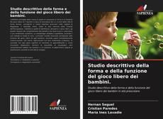 Copertina di Studio descrittivo della forma e della funzione del gioco libero dei bambini.