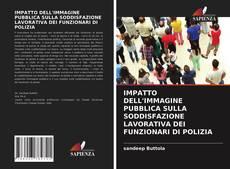 Copertina di IMPATTO DELL'IMMAGINE PUBBLICA SULLA SODDISFAZIONE LAVORATIVA DEI FUNZIONARI DI POLIZIA