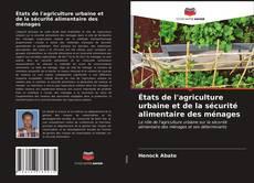 Couverture de États de l'agriculture urbaine et de la sécurité alimentaire des ménages