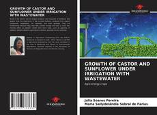 Bookcover of GROWTH OF CASTOR AND SUNFLOWER UNDER IRRIGATION WITH WASTEWATER