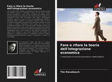 Couverture de Fare e rifare la teoria dell'integrazione economica
