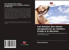 Bookcover of Les besoins des mères séropositives en matière d'aide à la décision