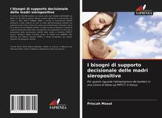 Bookcover of I bisogni di supporto decisionale delle madri sieropositive