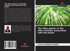 Couverture de The after pastor or the after minister associated with the pulpit